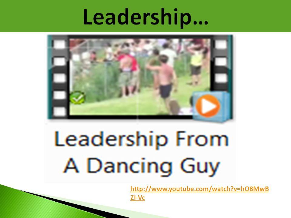 Leadership… http://www.youtube.com/watch v=hO8MwBZl-Vc