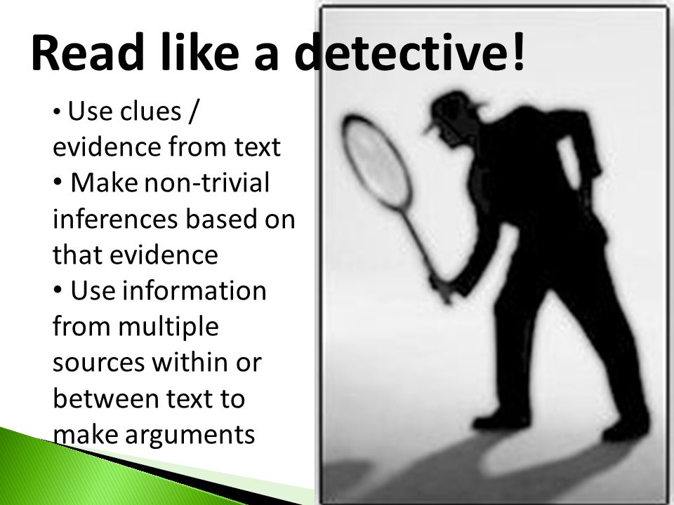 Read like a detective! Use clues / evidence from text. Make non-trivial inferences based on that evidence.