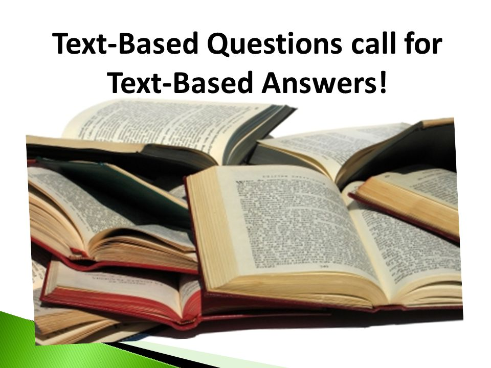 Text-Based Questions call for Text-Based Answers!