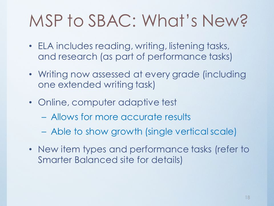 MSP to SBAC: What's New ELA includes reading, writing, listening tasks, and research (as part of performance tasks)