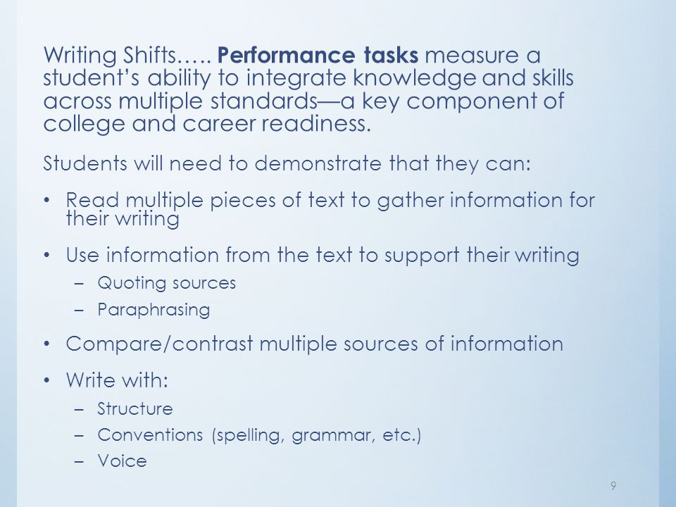 Writing Shifts….. Performance tasks measure a student's ability to integrate knowledge and skills across multiple standards—a key component of college and career readiness.