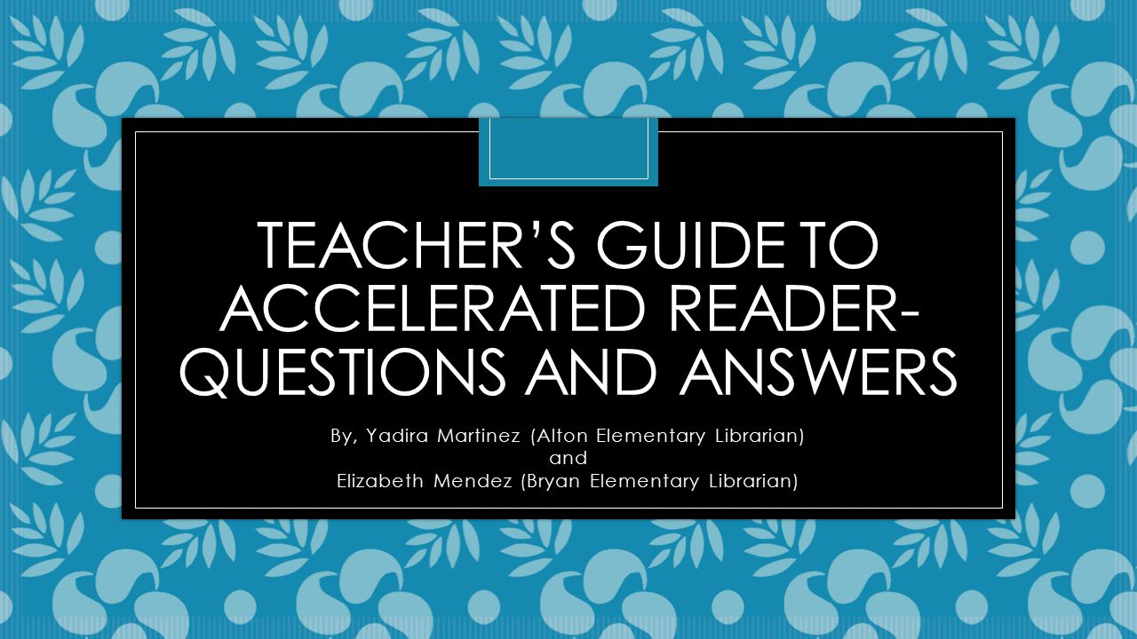 Teacher\'s Guide to Accelerated Reader-Questions and Answers - ppt ...