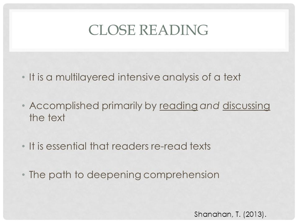 Close Reading It is a multilayered intensive analysis of a text