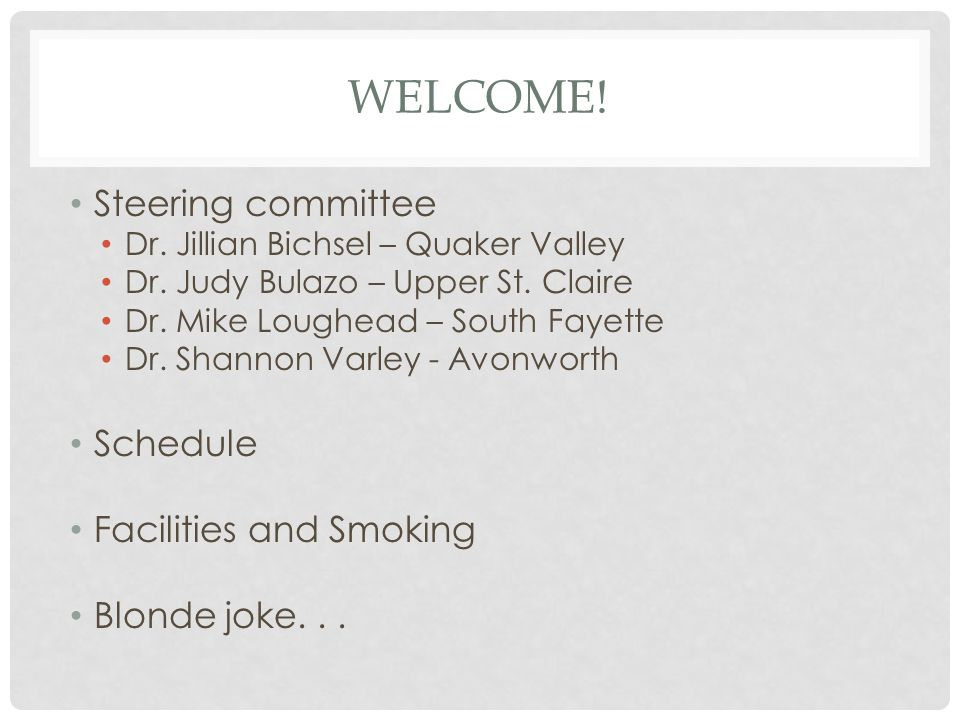 Welcome! Steering committee Schedule Facilities and Smoking