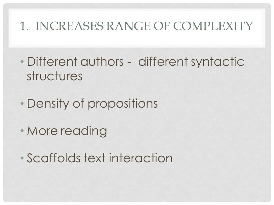 1. Increases range of complexity