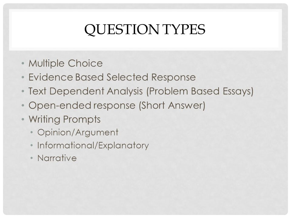 Question types Multiple Choice Evidence Based Selected Response