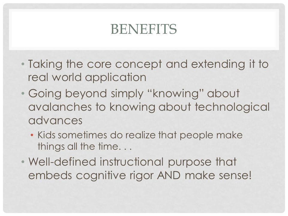Benefits Taking the core concept and extending it to real world application.