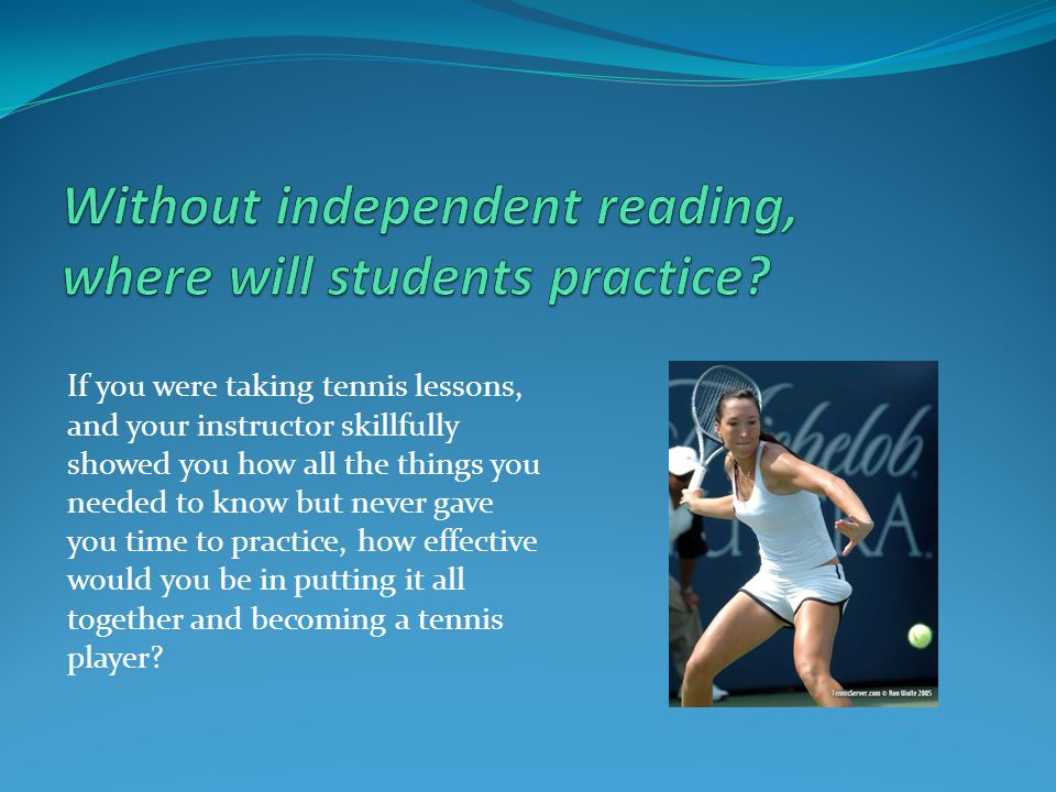 Without independent reading, where will students practice