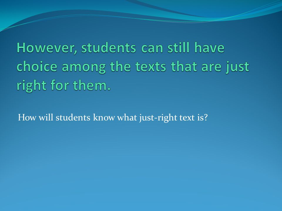 However, students can still have choice among the texts that are just right for them.