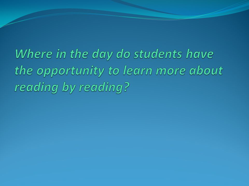 Where in the day do students have the opportunity to learn more about reading by reading