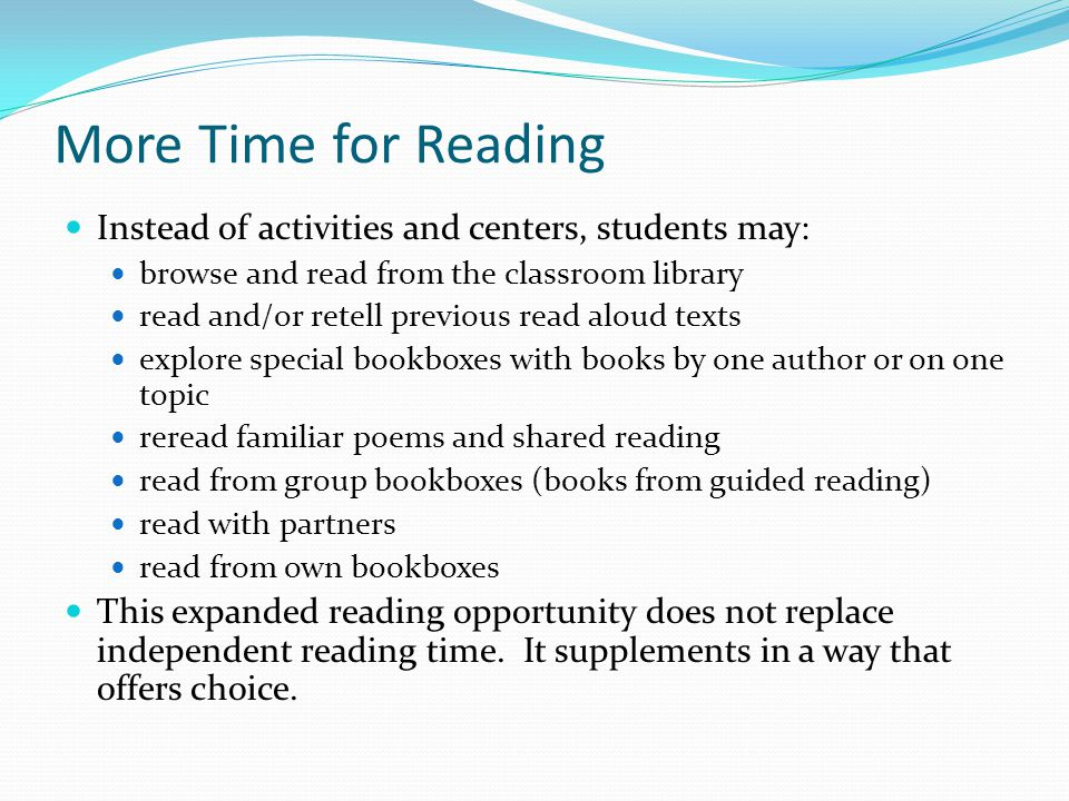 More Time for Reading Instead of activities and centers, students may: