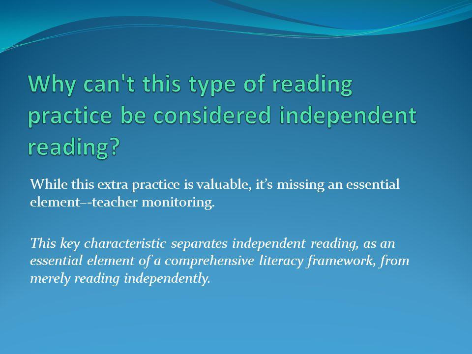Why can t this type of reading practice be considered independent reading