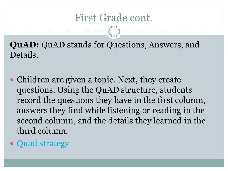 First Grade cont. QuAD: QuAD stands for Questions, Answers, and Details.