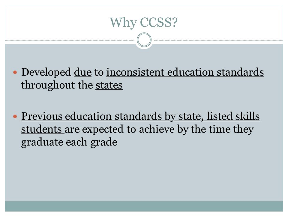 Why CCSS Developed due to inconsistent education standards throughout the states.