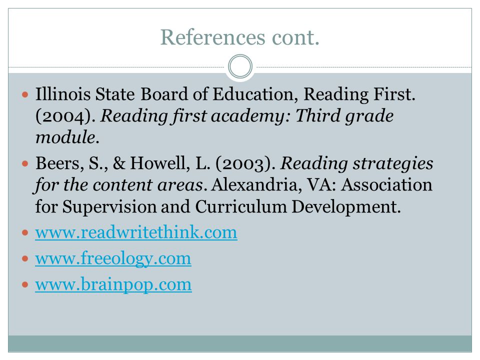 References cont. Illinois State Board of Education, Reading First. (2004). Reading first academy: Third grade module.