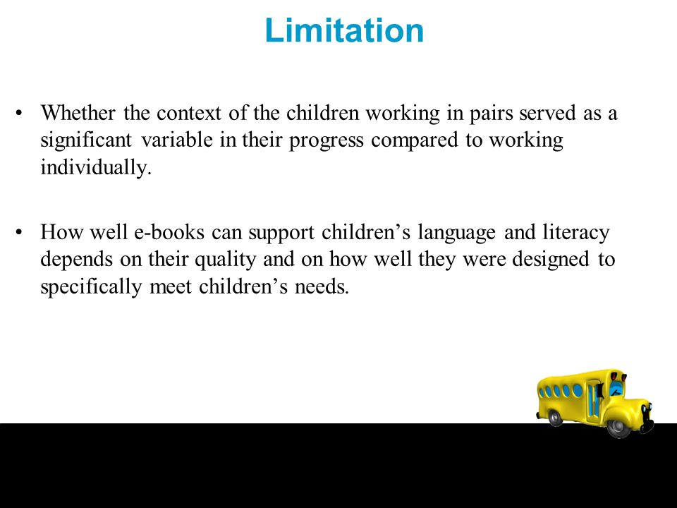 Limitation Whether the context of the children working in pairs served as a significant variable in their progress compared to working individually.