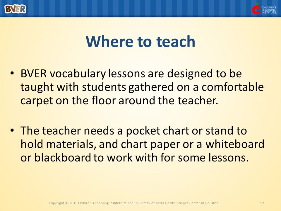 Where to teach BVER vocabulary lessons are designed to be taught with students gathered on a comfortable carpet on the floor around the teacher.