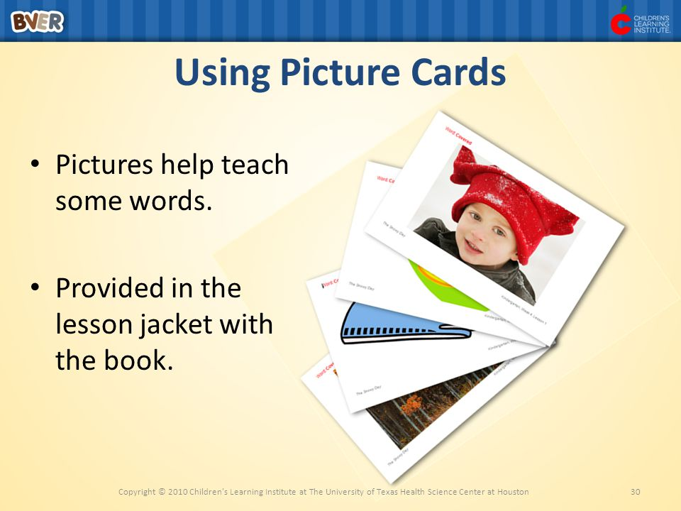 Using Picture Cards Pictures help teach some words.