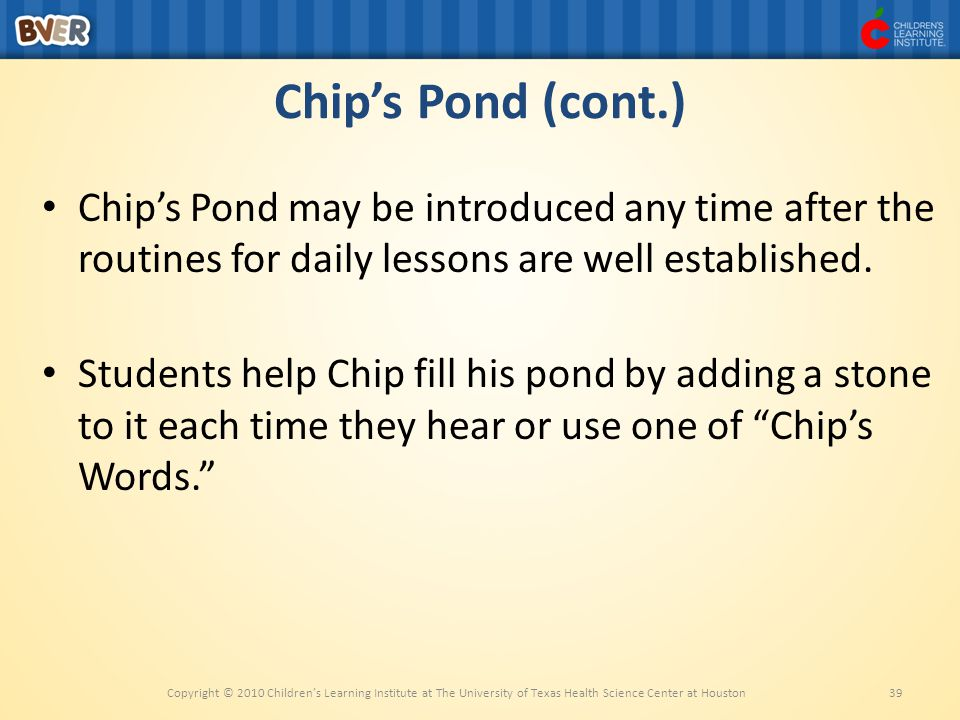 Chip's Pond (cont.) Chip's Pond may be introduced any time after the routines for daily lessons are well established.