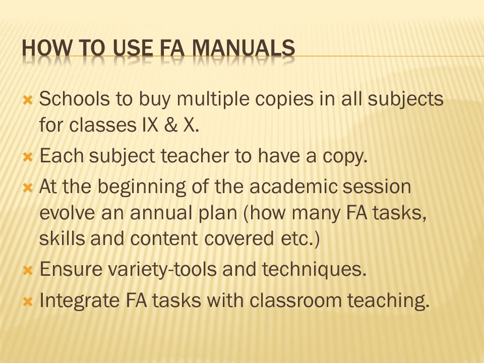 How to Use FA Manuals Schools to buy multiple copies in all subjects for classes IX & X. Each subject teacher to have a copy.