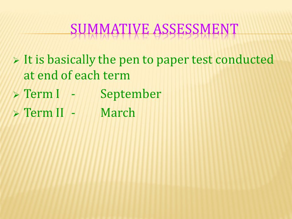 Summative assessment It is basically the pen to paper test conducted at end of each term. Term I - September.