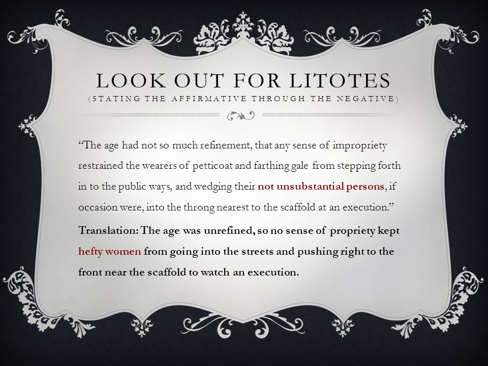 Look Out FOR LITOTES (Stating the affirmative through the negative)