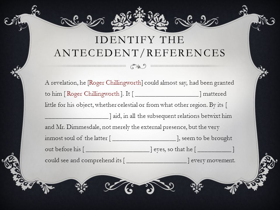 IDENTIFY THE ANTECEDENT/REFERENCES