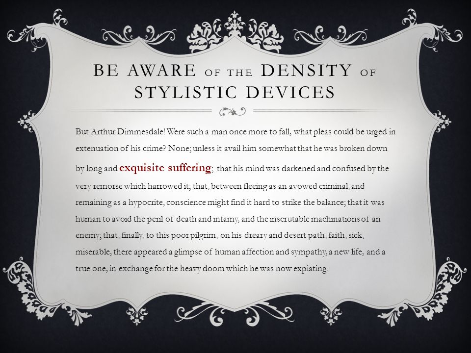 BE AWARE OF THE DENSITY OF STYLISTIC DEVICES