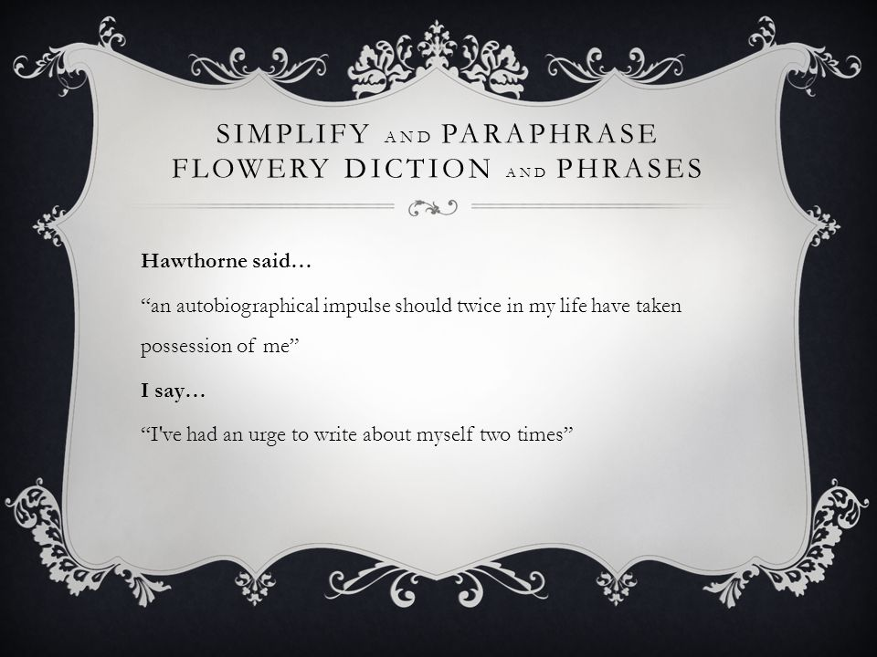 SIMPLIFY AND PARAPHRASE FLOWERY DICTION AND PHRASES