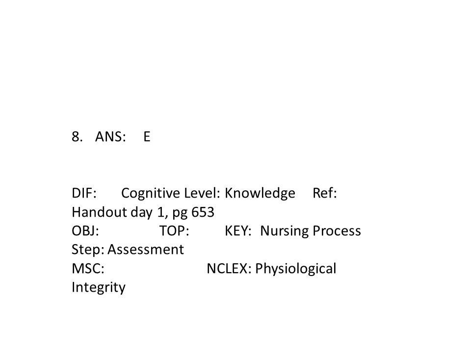 ANS: E DIF: Cognitive Level: Knowledge Ref: Handout day 1, pg 653.