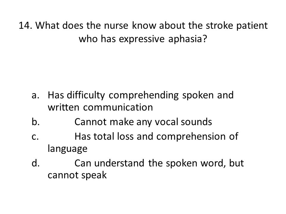 14. What does the nurse know about the stroke patient who has expressive aphasia