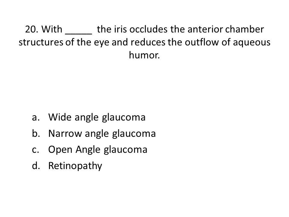 Wide angle glaucoma Narrow angle glaucoma Open Angle glaucoma
