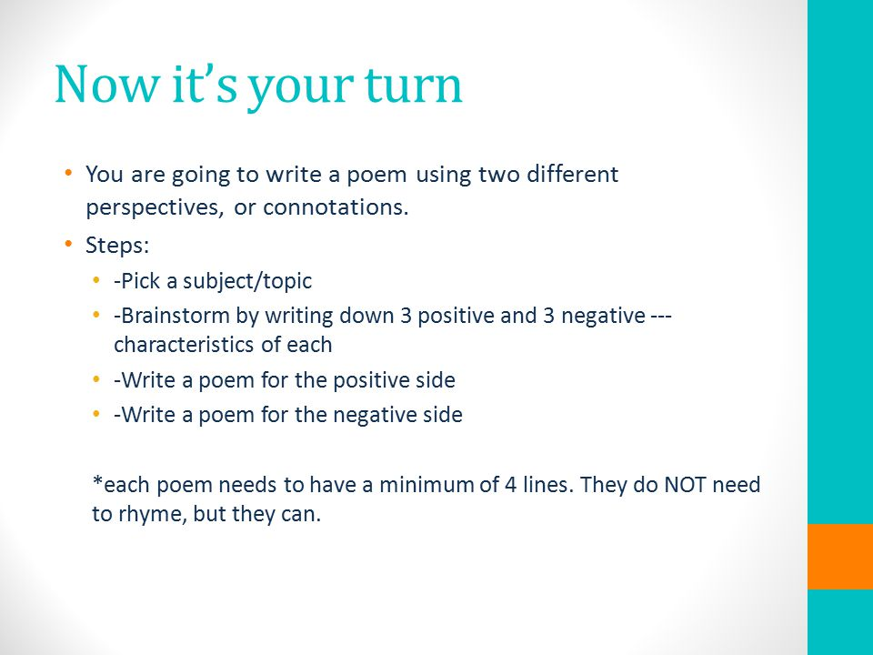 Now it's your turn You are going to write a poem using two different perspectives, or connotations.