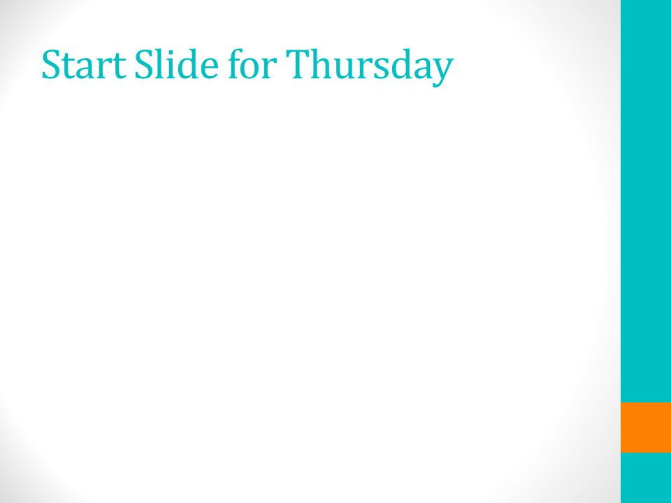 Start Slide for Thursday