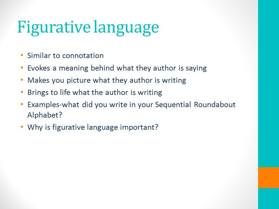 Figurative language Similar to connotation