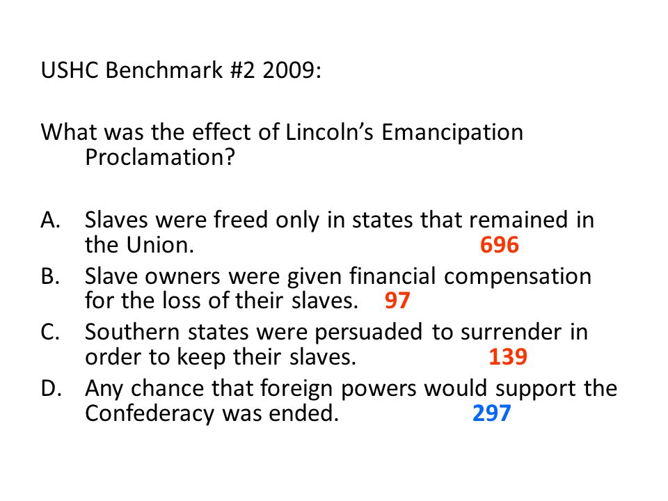 USHC Benchmark #2 2009: What was the effect of Lincoln's Emancipation Proclamation
