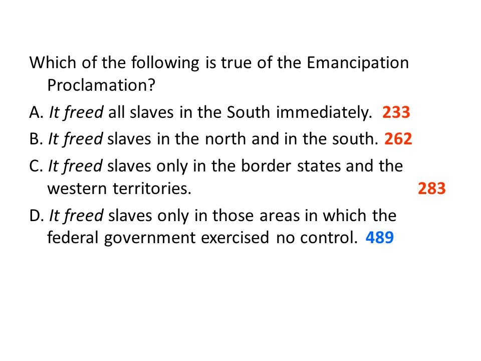 Which of the following is true of the Emancipation Proclamation. A