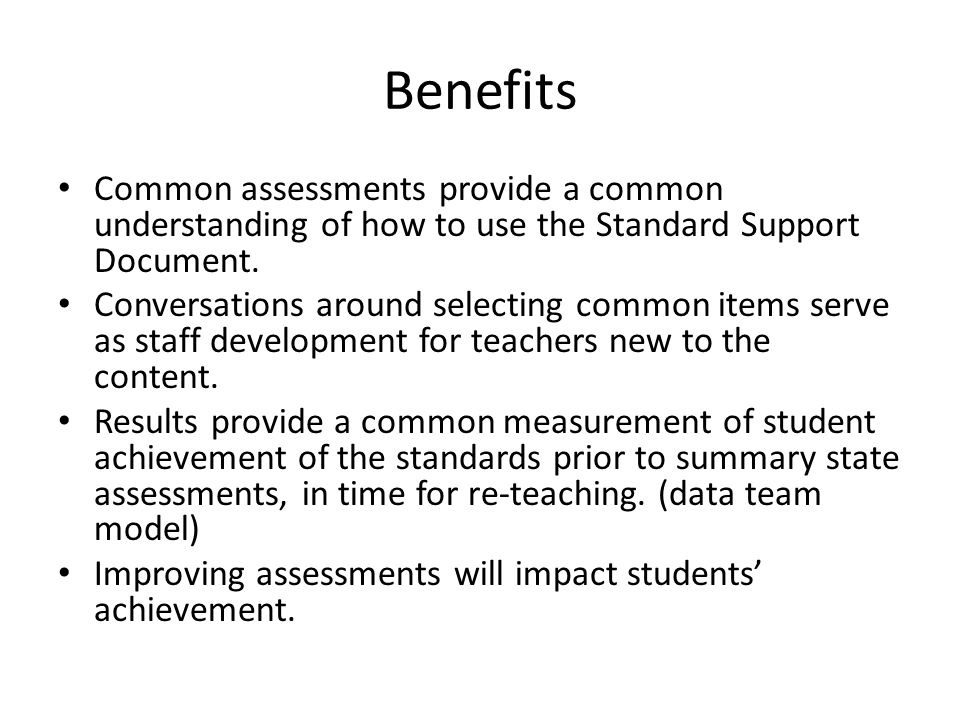Benefits Common assessments provide a common understanding of how to use the Standard Support Document.