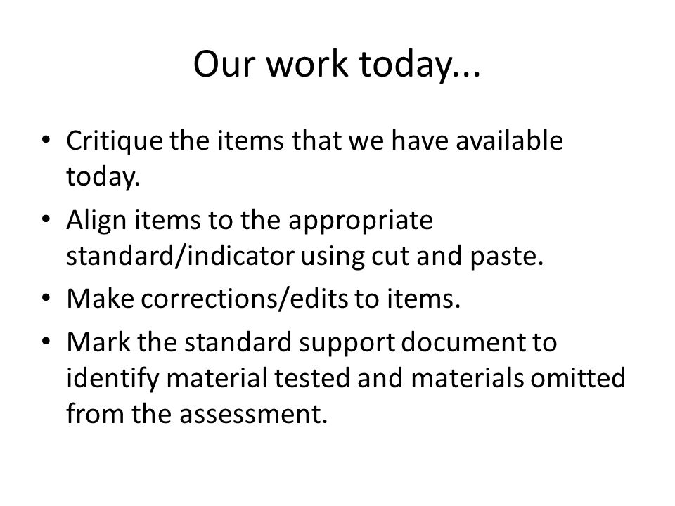 Our work today... Critique the items that we have available today.