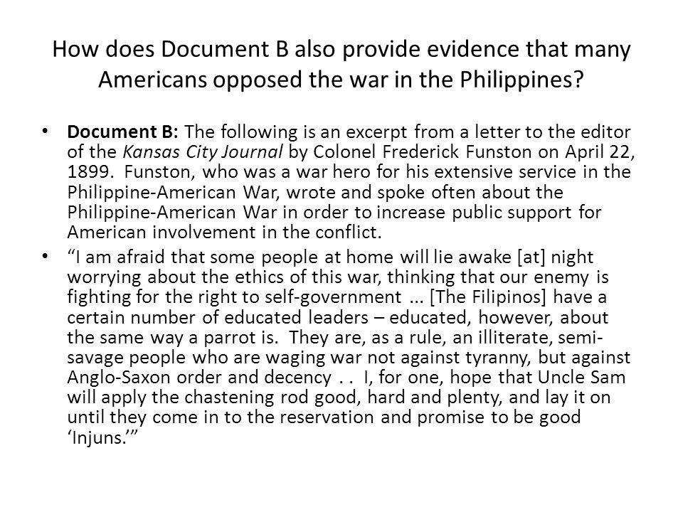 How does Document B also provide evidence that many Americans opposed the war in the Philippines
