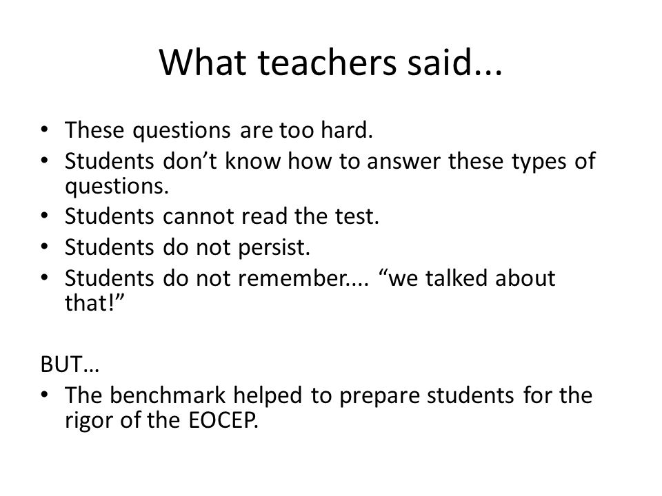 What teachers said... These questions are too hard.