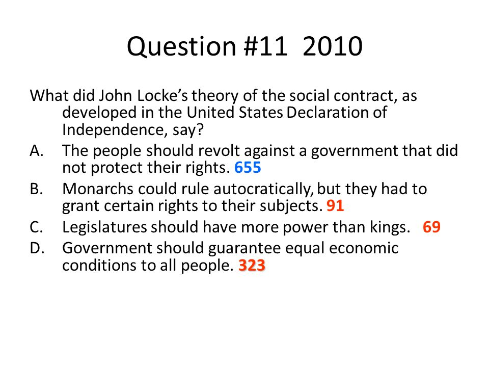 Question #11 2010 What did John Locke's theory of the social contract, as developed in the United States Declaration of Independence, say