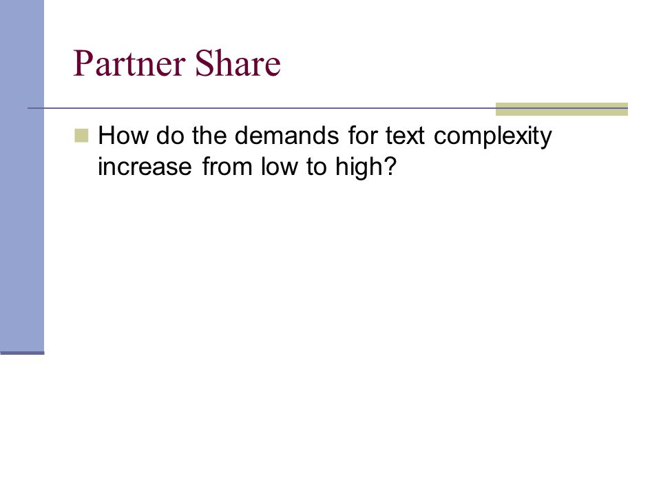 Partner Share How do the demands for text complexity increase from low to high Kathleen.