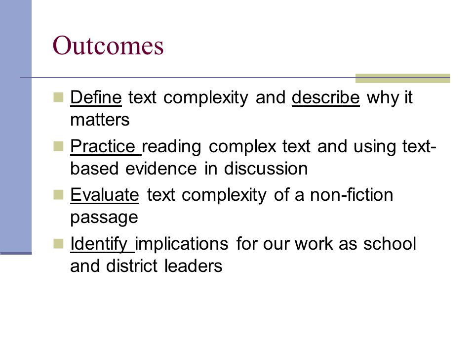 Outcomes Define text complexity and describe why it matters