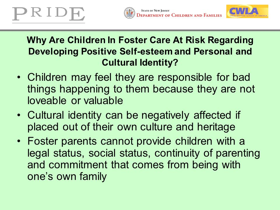 Why Are Children In Foster Care At Risk Regarding Developing Positive Self-esteem and Personal and Cultural Identity