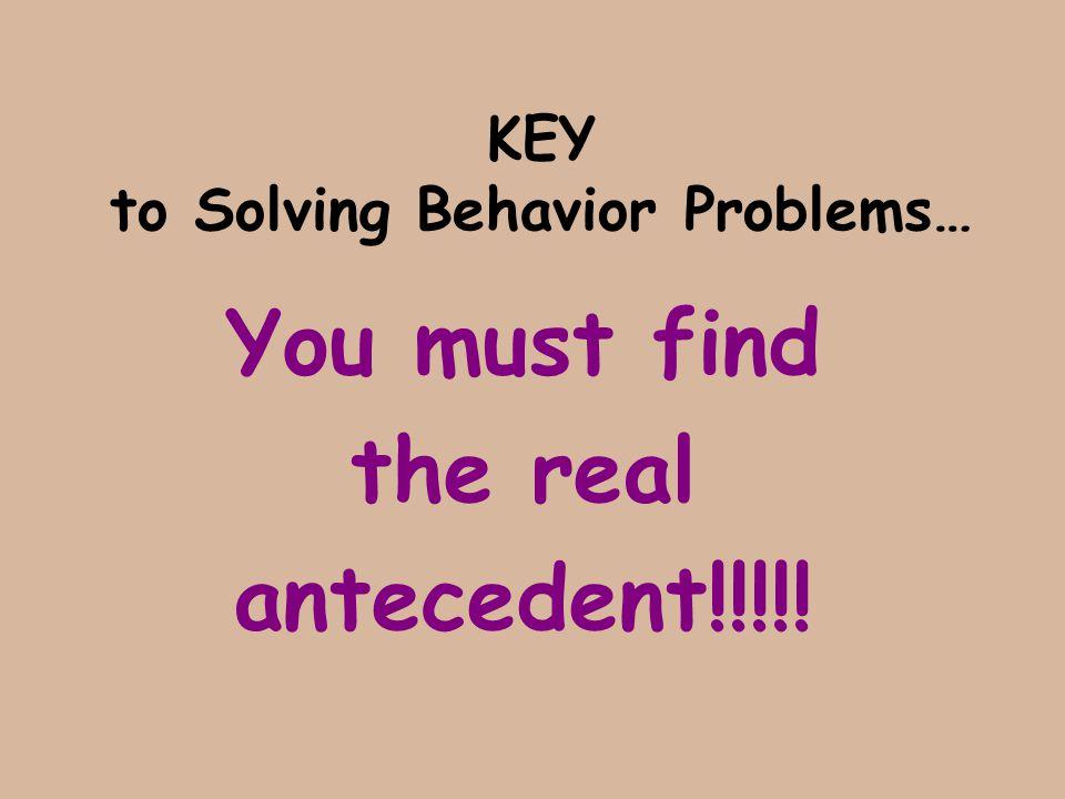 KEY to Solving Behavior Problems…