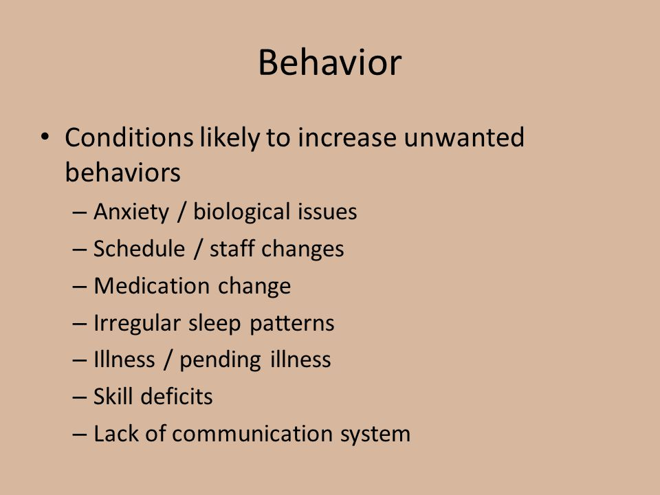 Behavior Conditions likely to increase unwanted behaviors