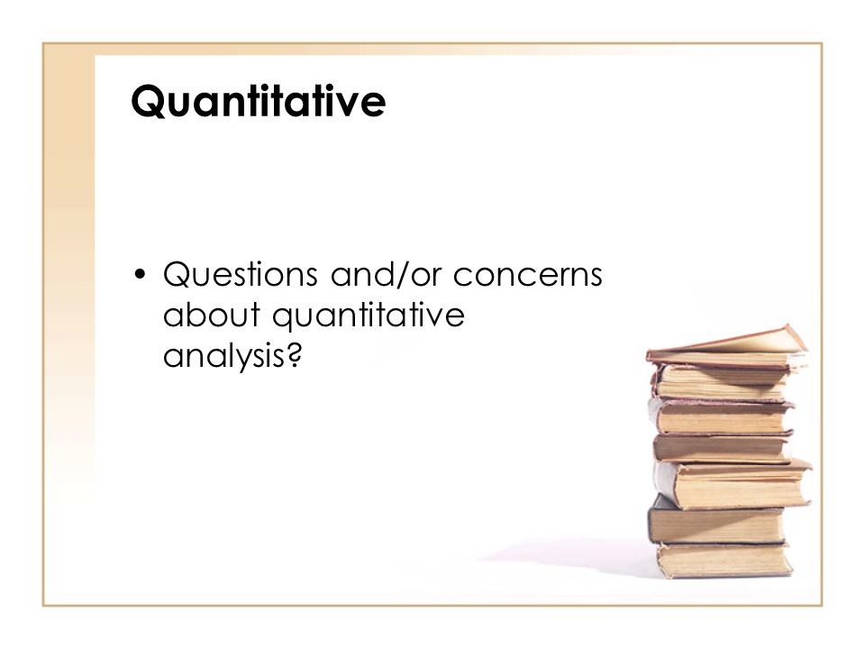 Quantitative Questions and/or concerns about quantitative analysis