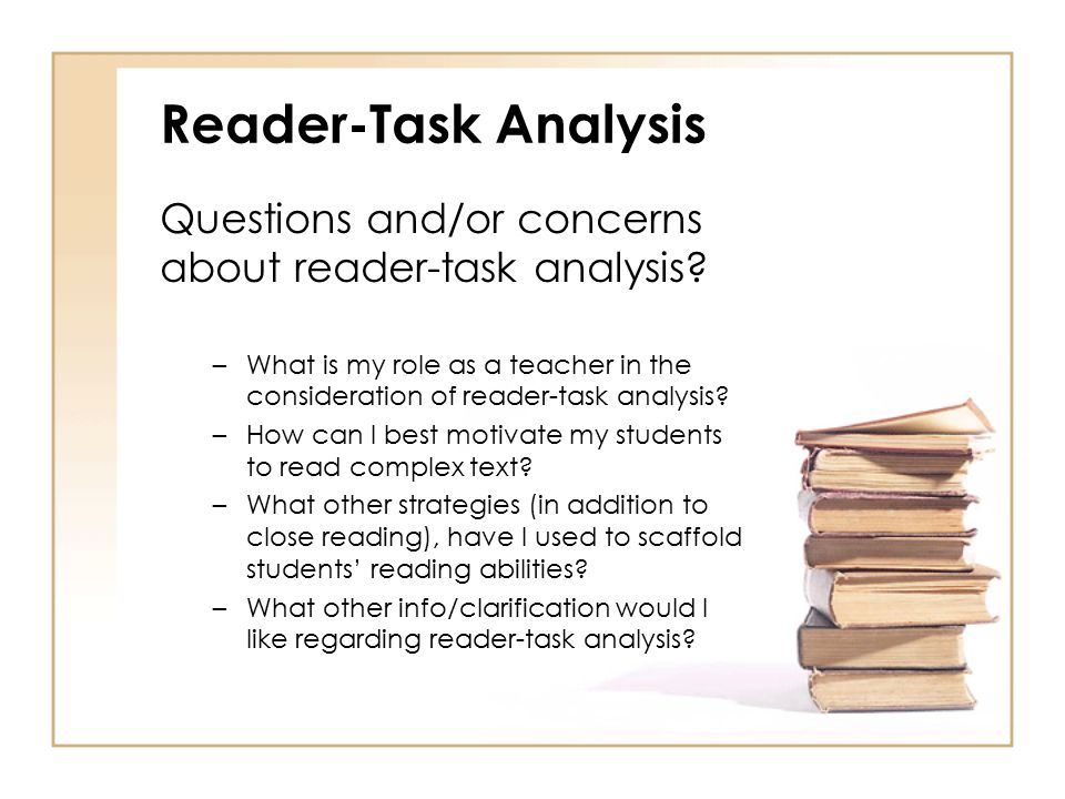 Reader-Task Analysis Questions and/or concerns about reader-task analysis
