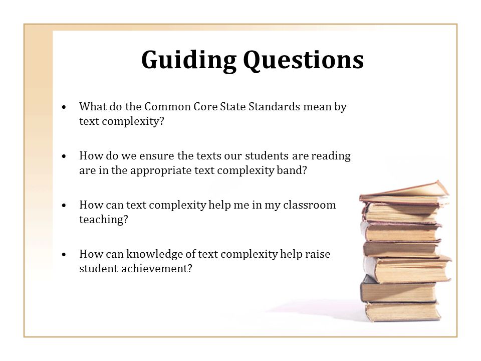 Guiding Questions What do the Common Core State Standards mean by text complexity